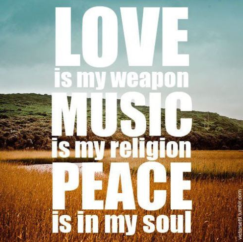 love-is-my-weapon-music-is-my-religion-peace-is-in-my-soul
